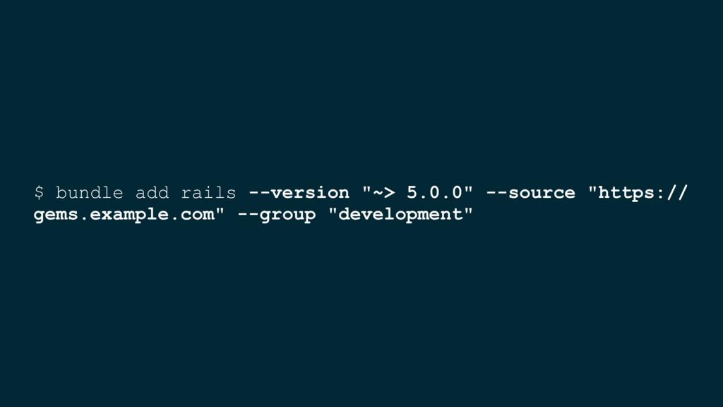"""$ bundle add rails --version """"~> 5.0.0"""" --sourc..."""