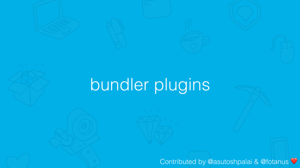 bundler plugins Contributed by @asutoshpalai & ...
