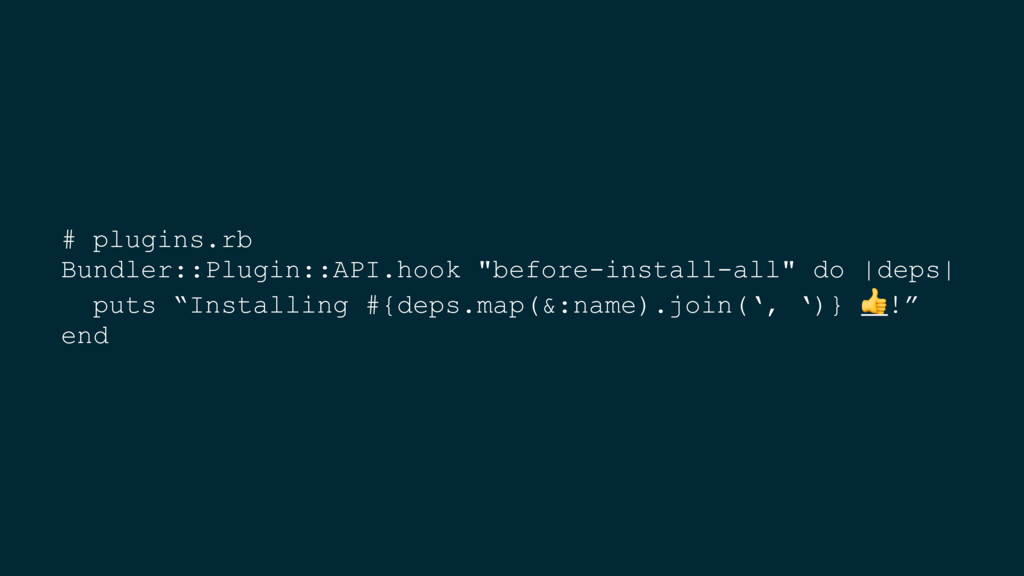 "# plugins.rb Bundler::Plugin::API.hook ""before-..."
