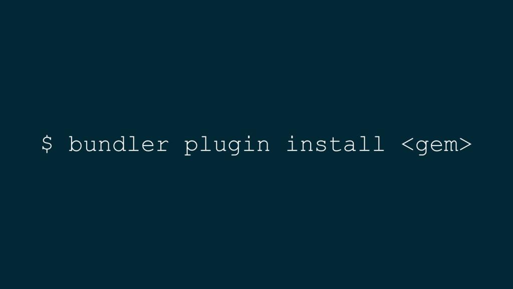 $ bundler plugin install <gem>