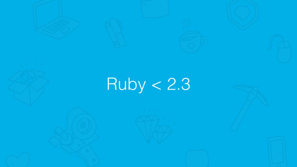 Ruby < 2.3