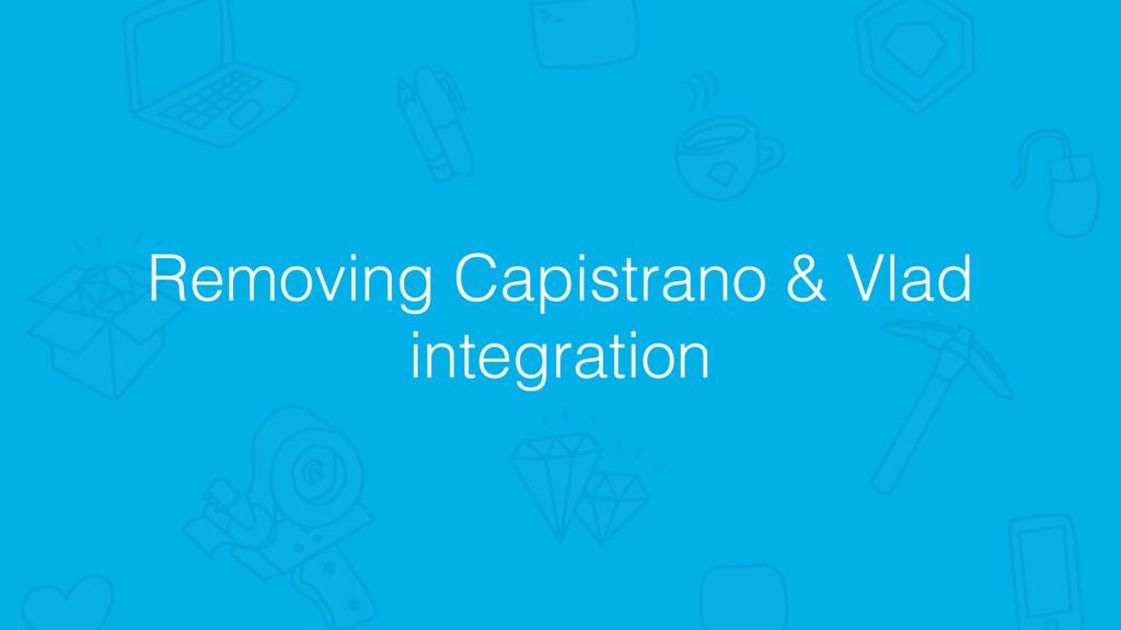 Removing Capistrano & Vlad integration