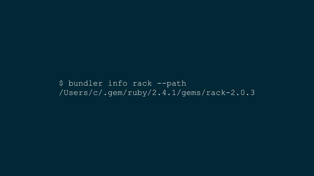 $ bundler info rack --path /Users/c/.gem/ruby/2...