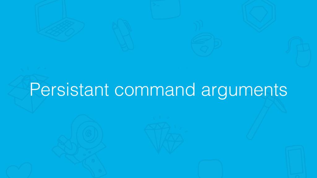 Persistant command arguments