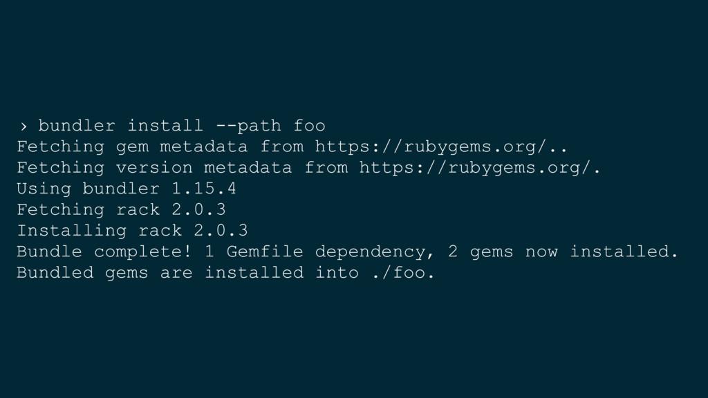 › bundler install --path foo Fetching gem metad...