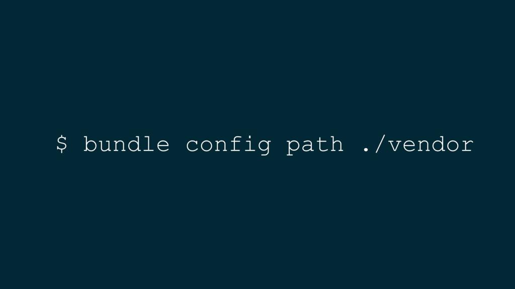 $ bundle config path ./vendor
