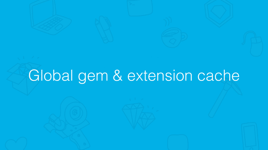 Global gem & extension cache