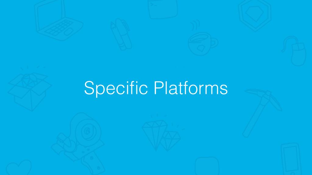 Specific Platforms