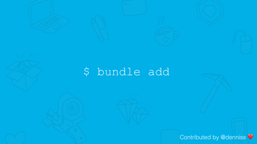 $ bundle add Contributed by @denniss ❤