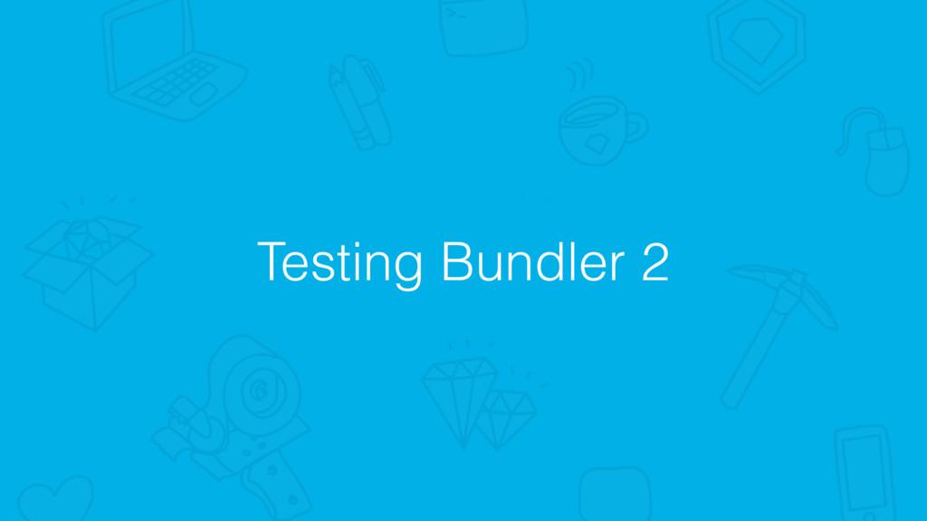 Testing Bundler 2