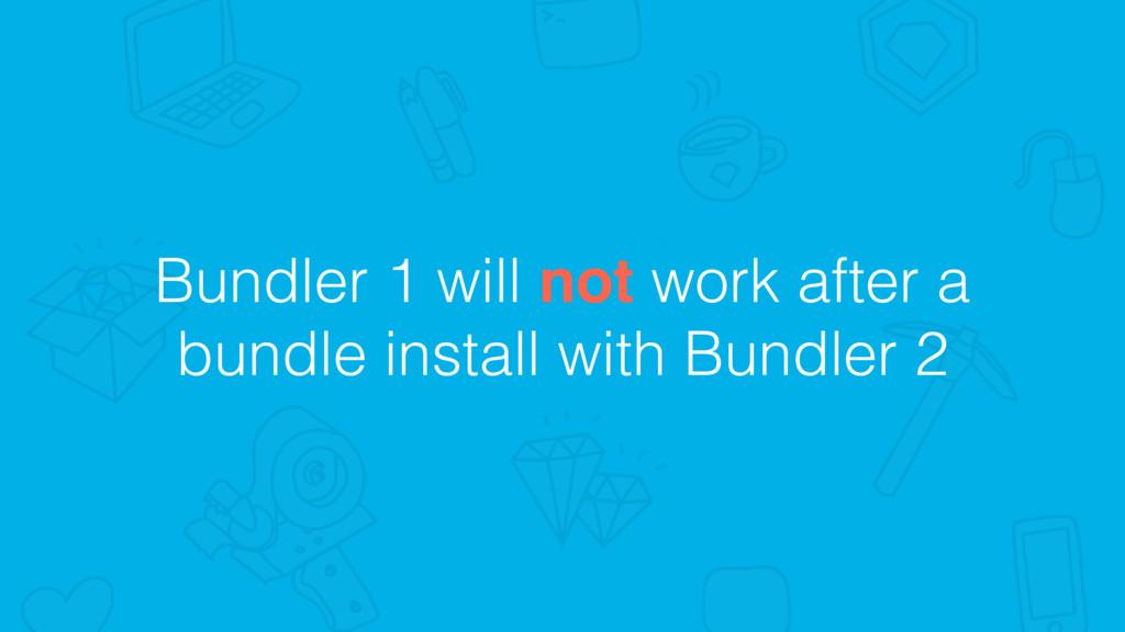 Bundler 1 will not work after a bundle install ...