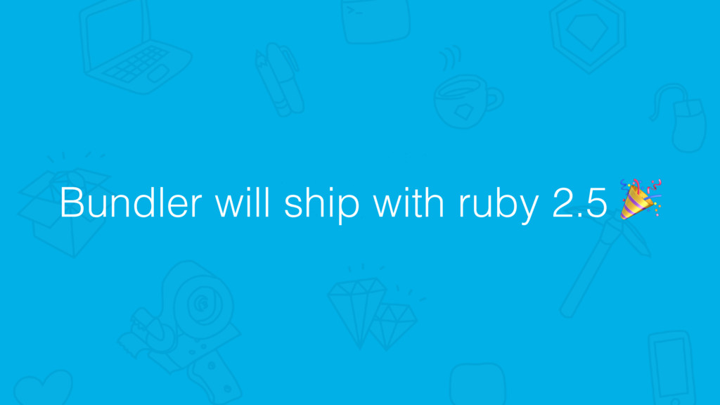 Bundler will ship with ruby 2.5