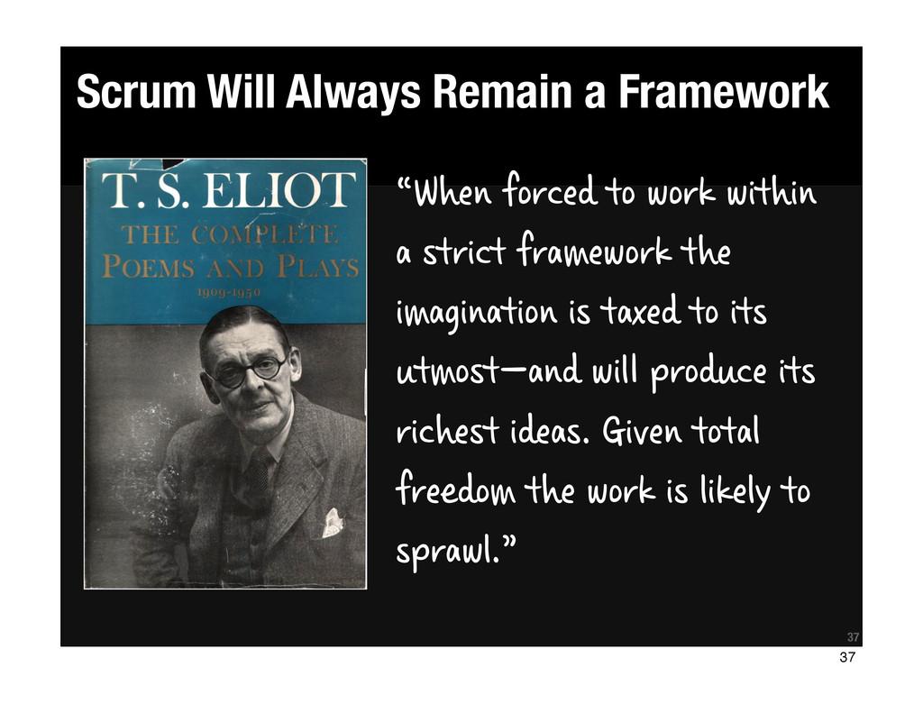 "Scrum Will Always Remain a Framework ""When forc..."