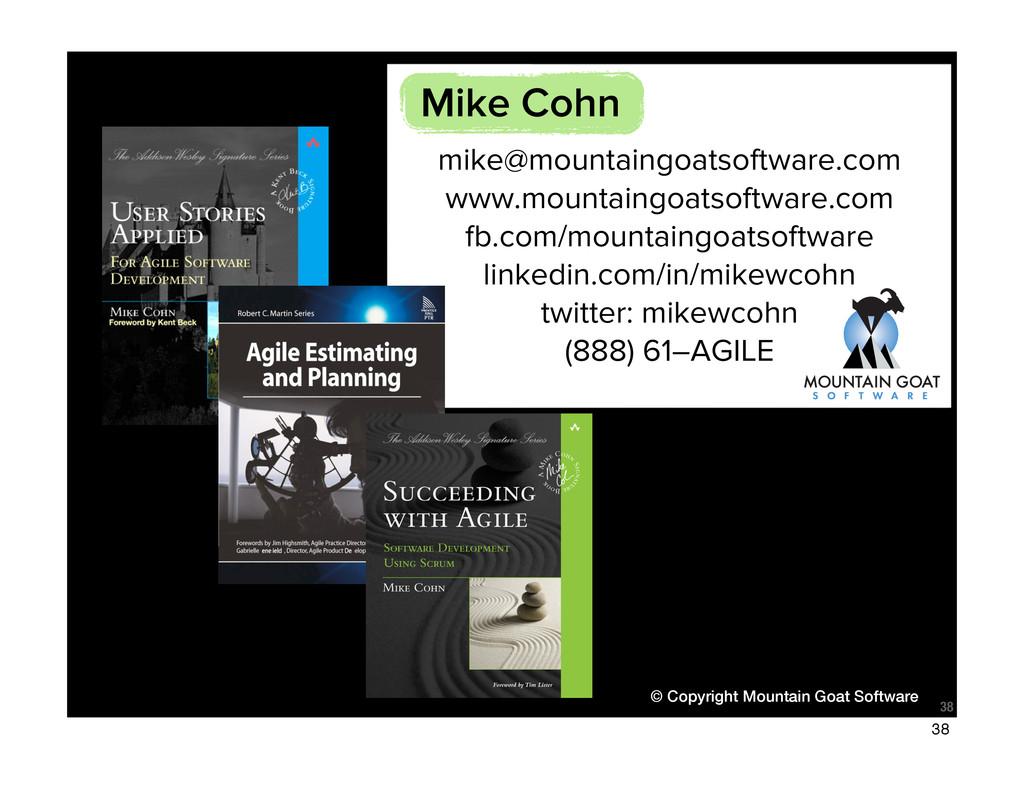 © Copyright Mountain Goat Software 38 mike@moun...