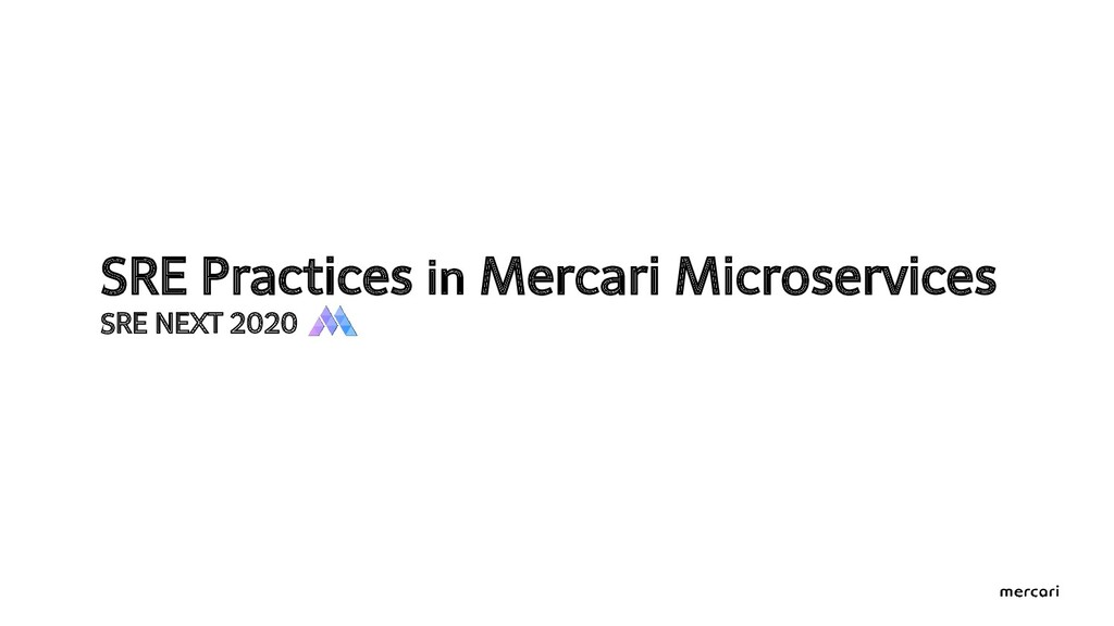 SRE Practices in Mercari Microservices SRE NEXT...