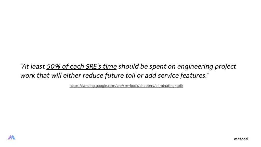 """At least 50% of each SRE's time should be spen..."