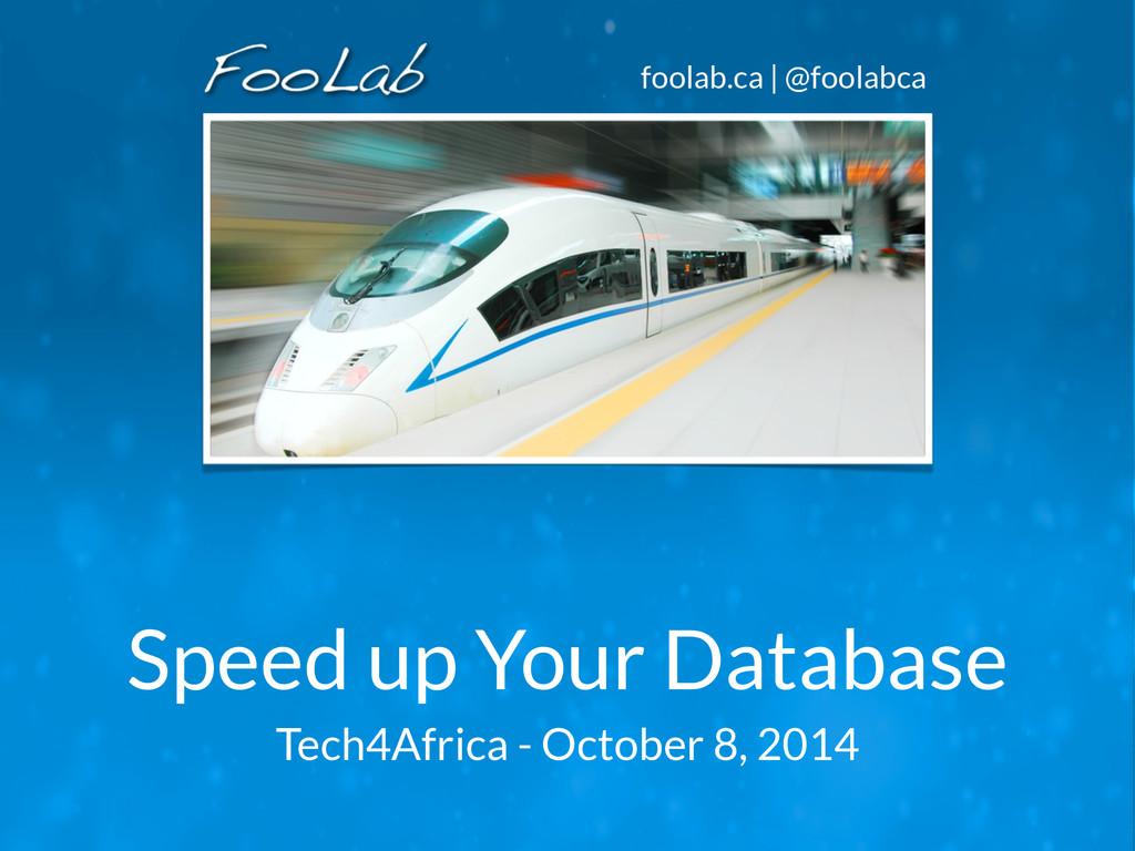 foolab.ca | @foolabca Speed up Your Database Te...