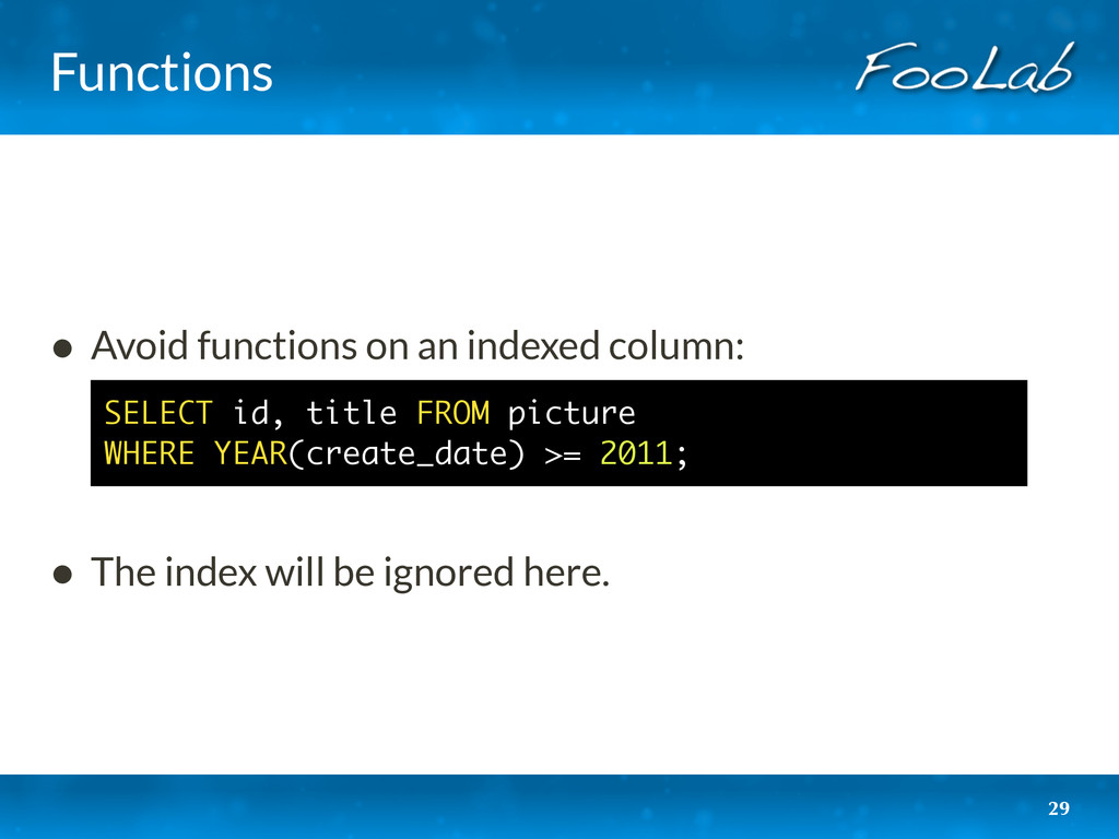 Functions 29 • Avoid functions on an indexed co...