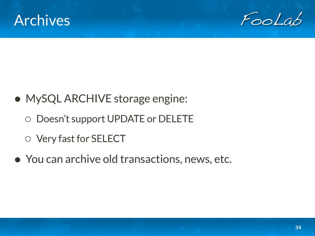 Archives 34 • MySQL ARCHIVE storage engine: ◦ D...