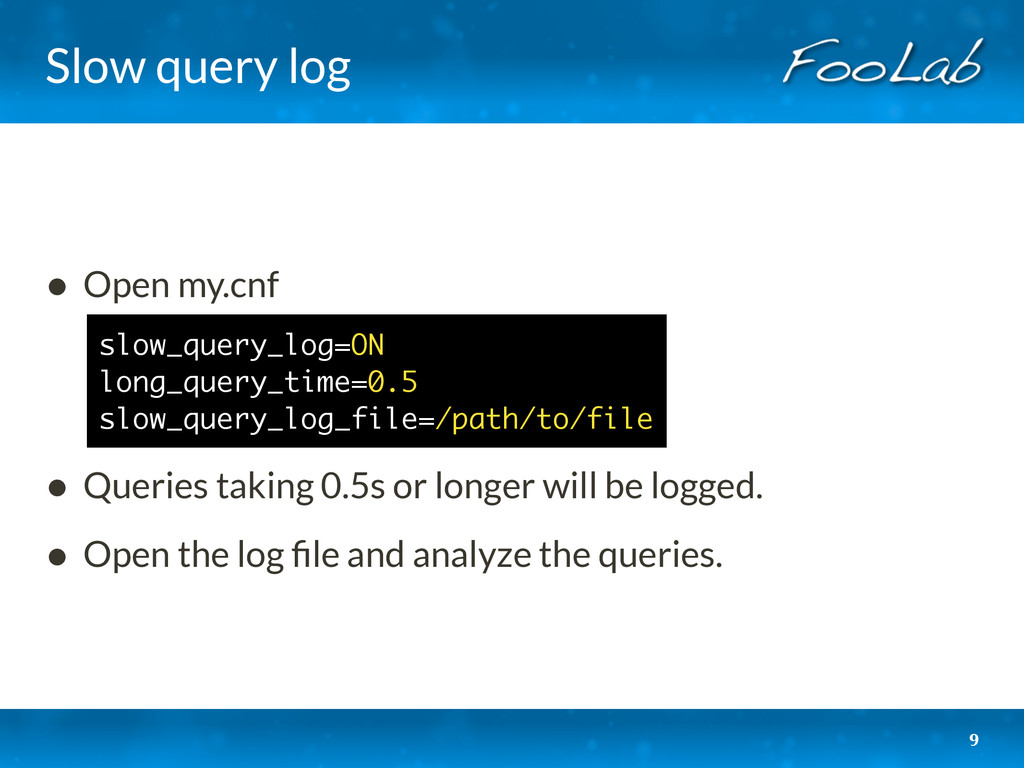 Slow query log • Open my.cnf • Queries taking 0...