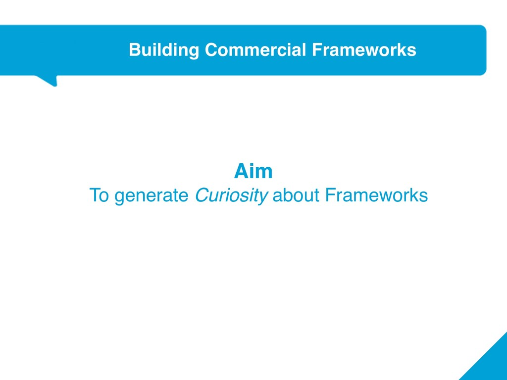 Aim To generate Curiosity about Frameworks Buil...