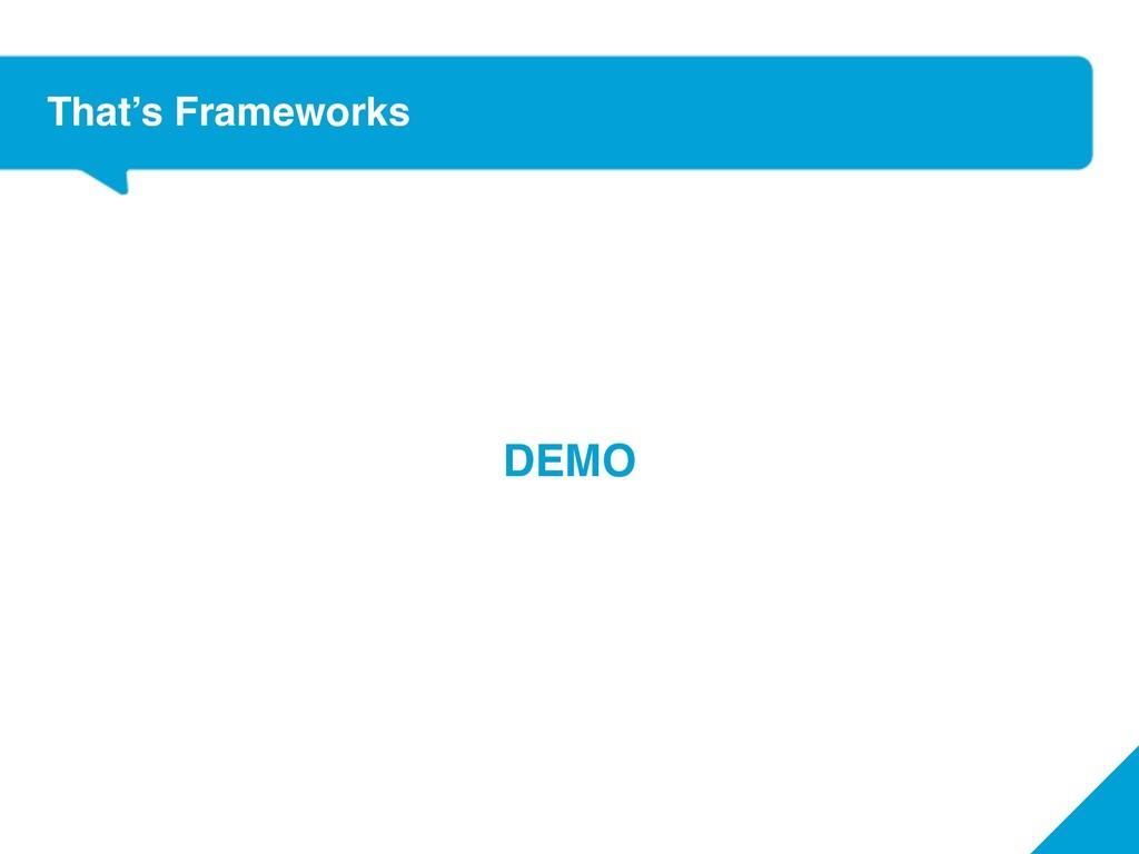 That's Frameworks DEMO