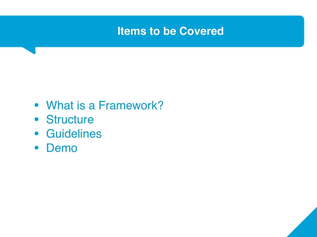 • What is a Framework? • Structure • Guidelines...