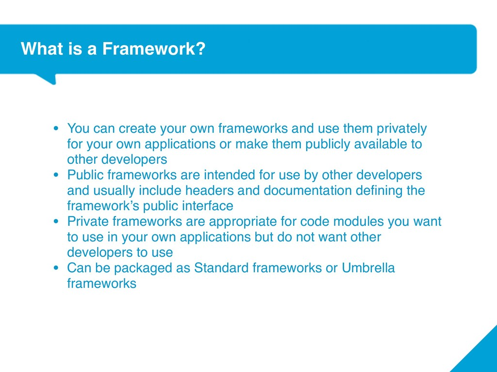 What is a Framework? • You can create your own ...