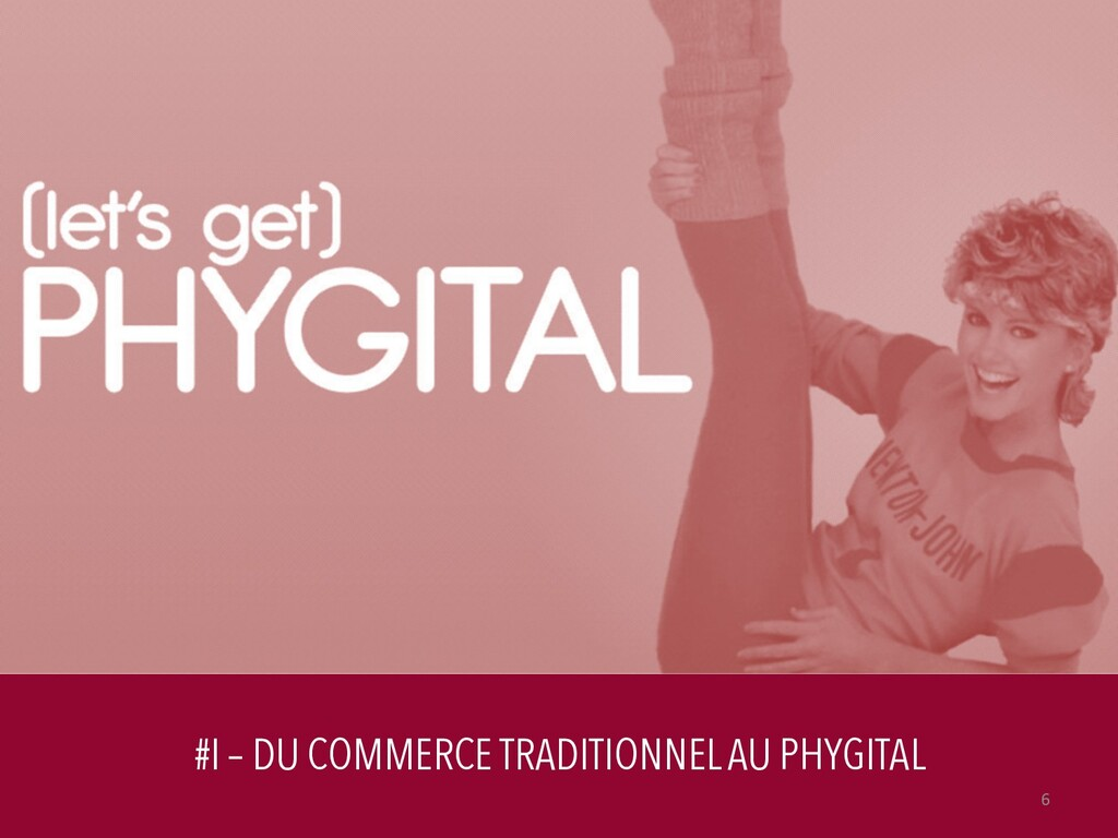 #I – DU COMMERCE TRADITIONNEL AU PHYGITAL 6