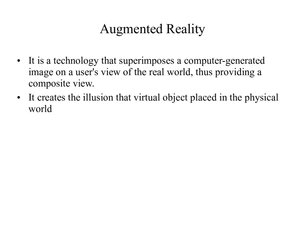 Augmented Reality • It is a technology that sup...