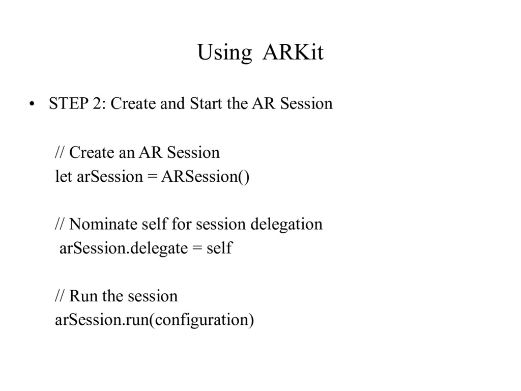 Using ARKit • STEP 2: Create and Start the AR S...