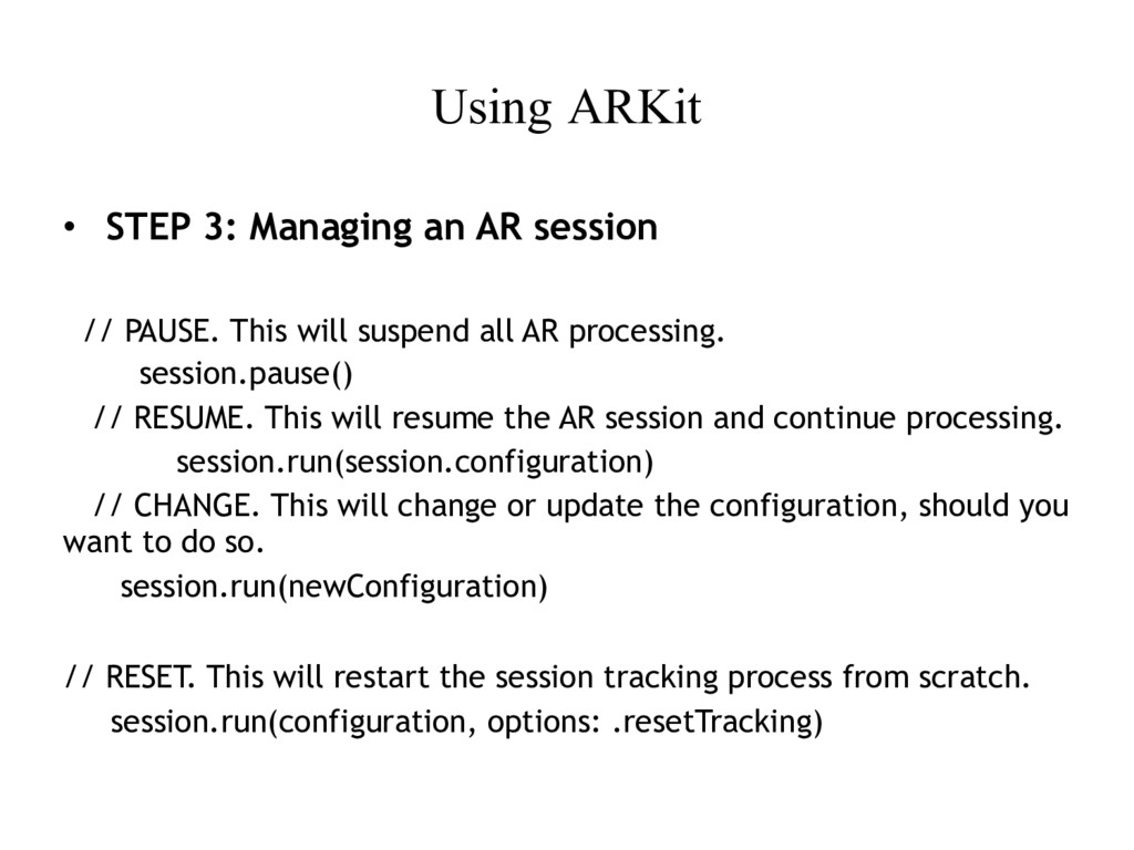Using ARKit • STEP 3: Managing an AR session //...