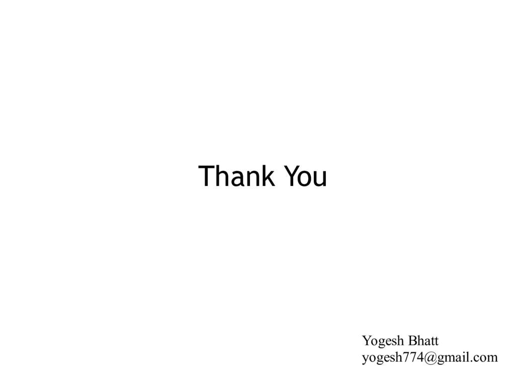 Thank You Yogesh Bhatt yogesh774@gmail.com
