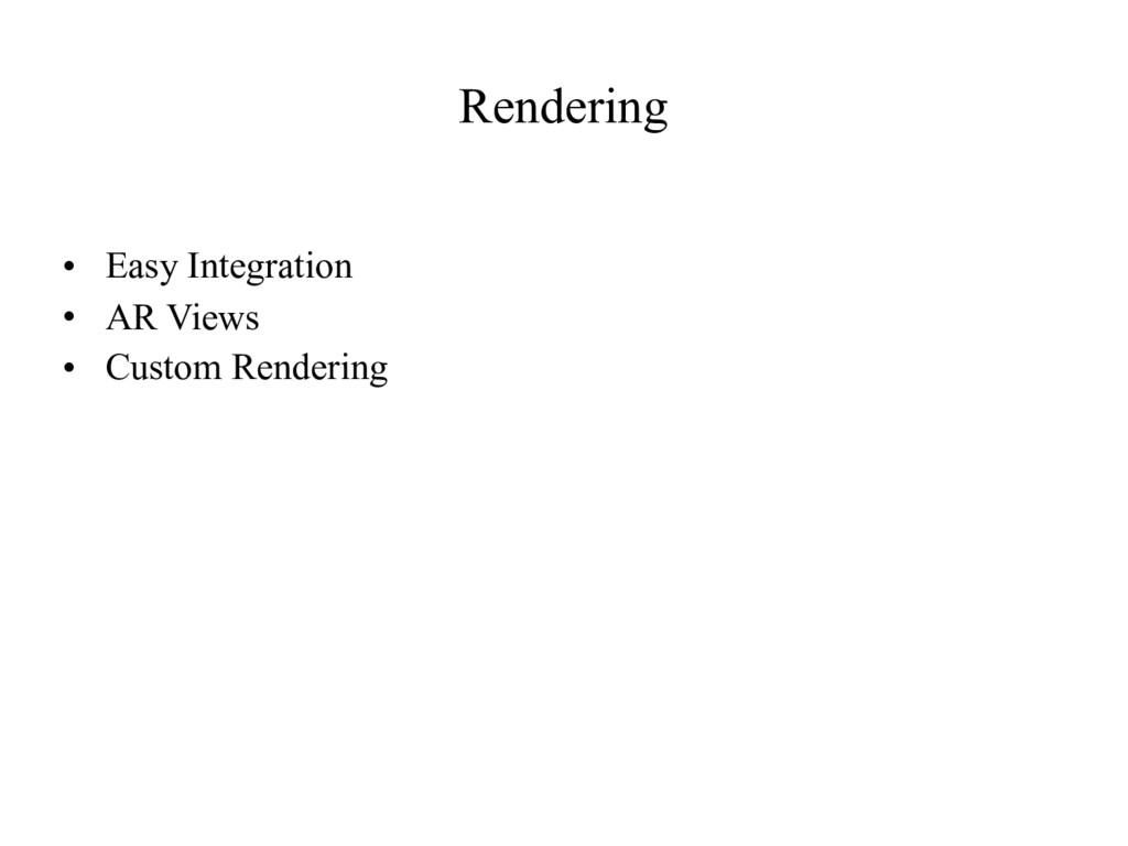 Rendering • Easy Integration • AR Views • Custo...