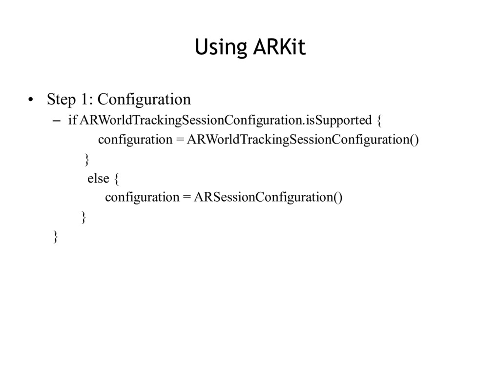 Using ARKit • Step 1: Configuration – if ARWorl...