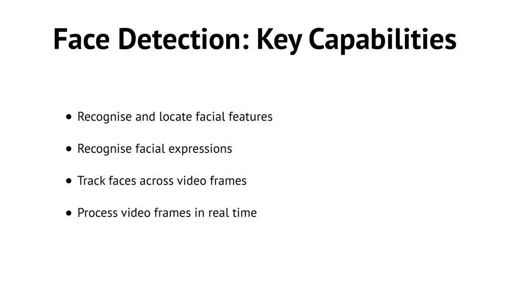 Face Detection: Key Capabilities • Recognise an...