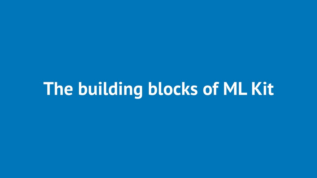 The building blocks of ML Kit