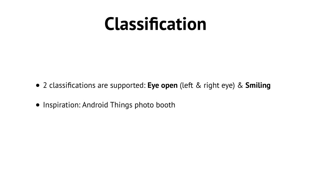 Classification • 2 classifications are supported:...