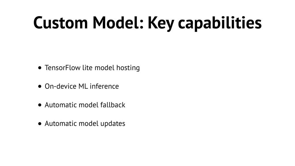 Custom Model: Key capabilities • TensorFlow lit...
