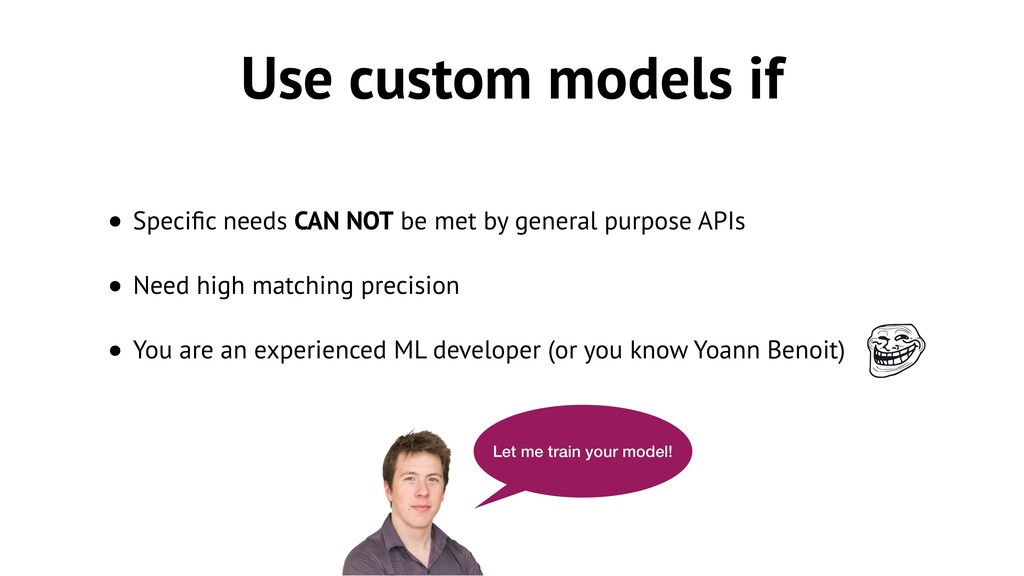 Use custom models if • Specific needs CAN NOT be...