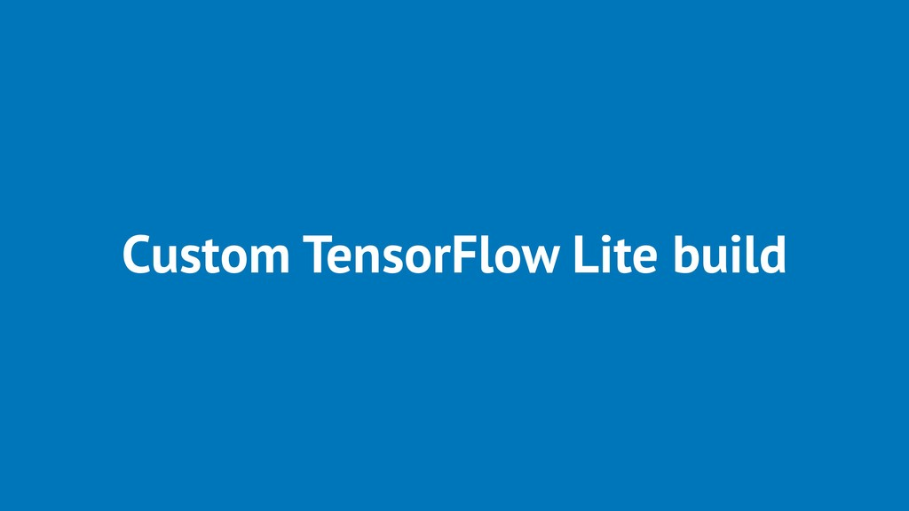 Custom TensorFlow Lite build