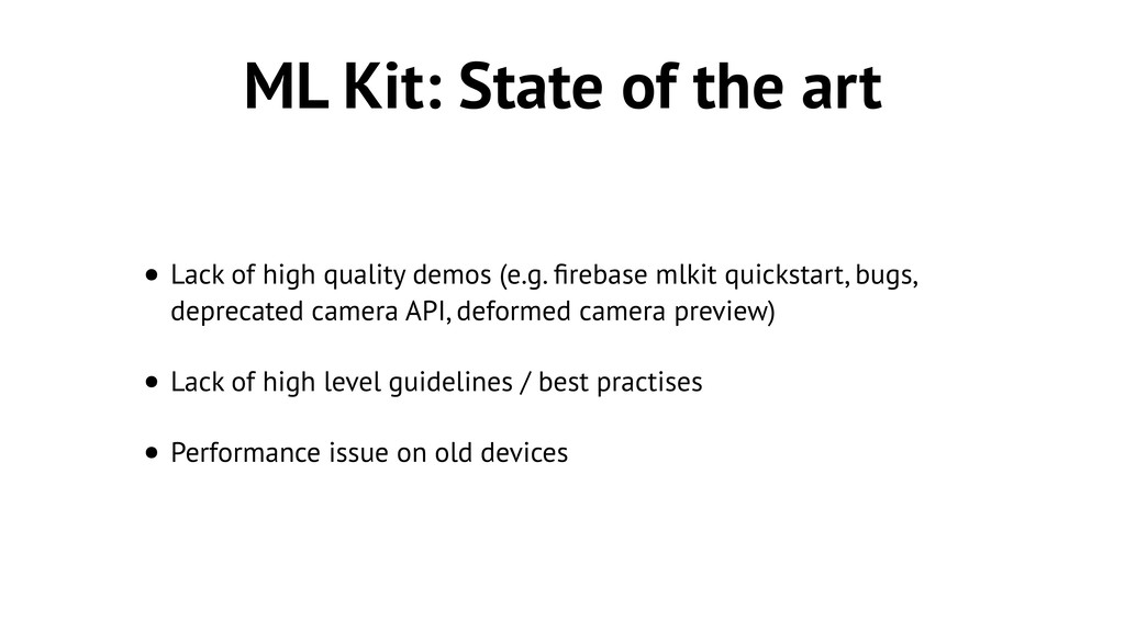 ML Kit: State of the art • Lack of high quality...