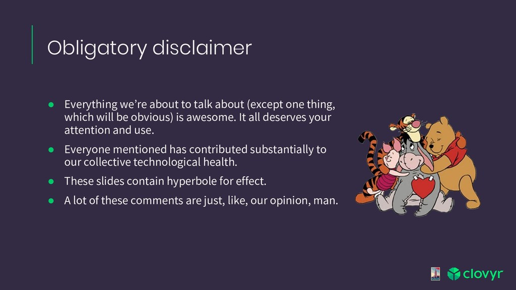 Obligatory disclaimer ● Everything we're about ...