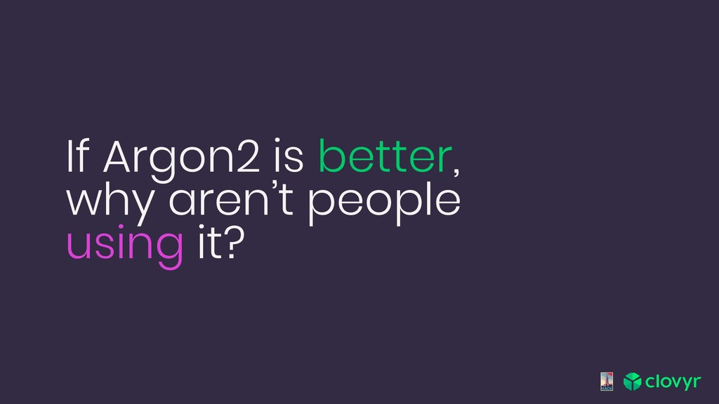 If Argon2 is better, why aren't people using it?
