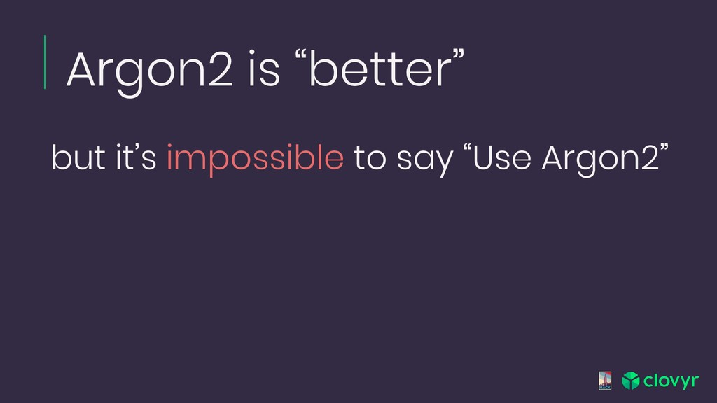 "Argon2 is ""better"" but it's impossible to say ""..."