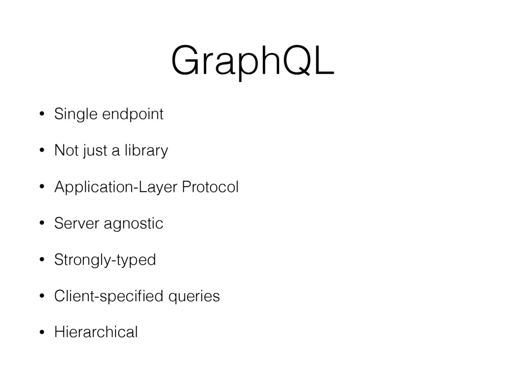 GraphQL • Single endpoint • Not just a library ...