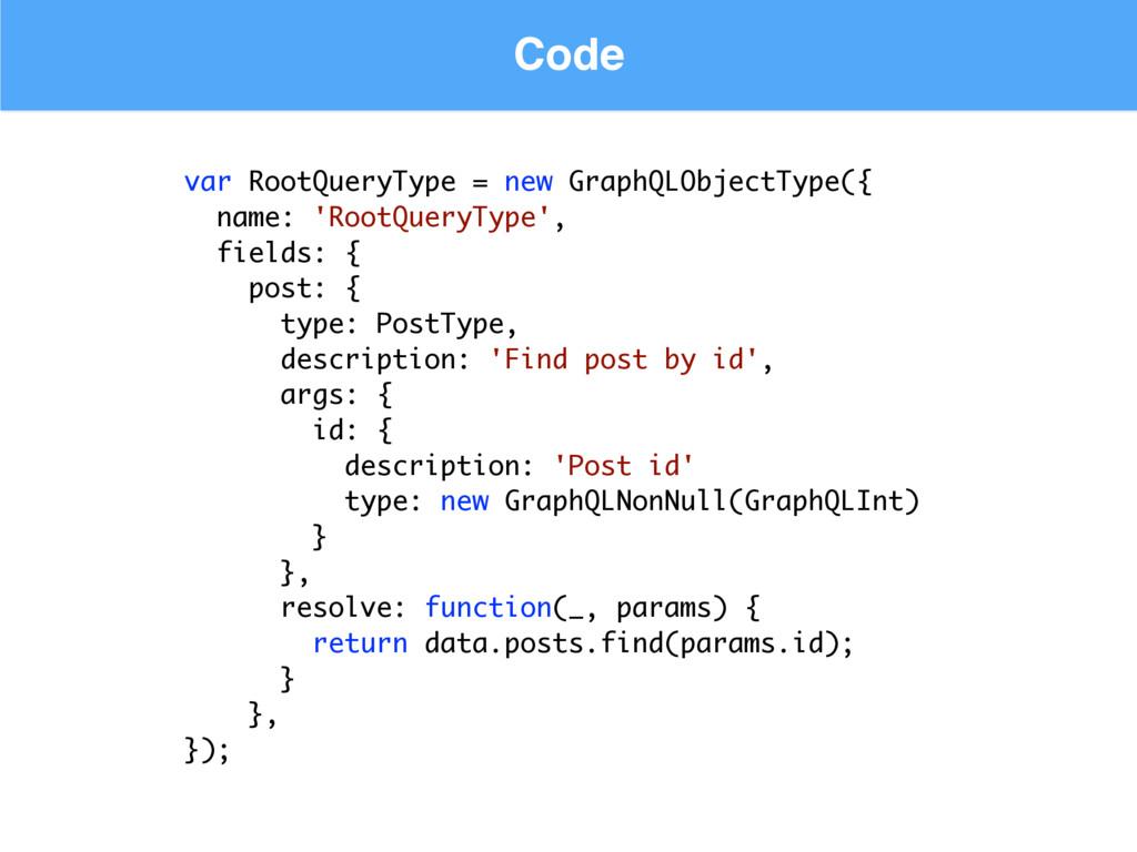 Code var RootQueryType = new GraphQLObjectType(...