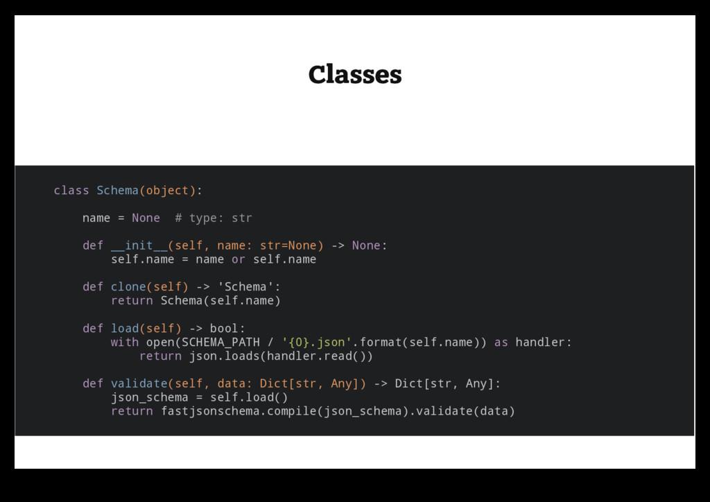 Classes Classes class Schema(object): name = No...