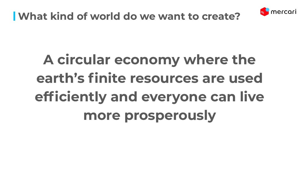 A circular economy where the earth's finite reso...
