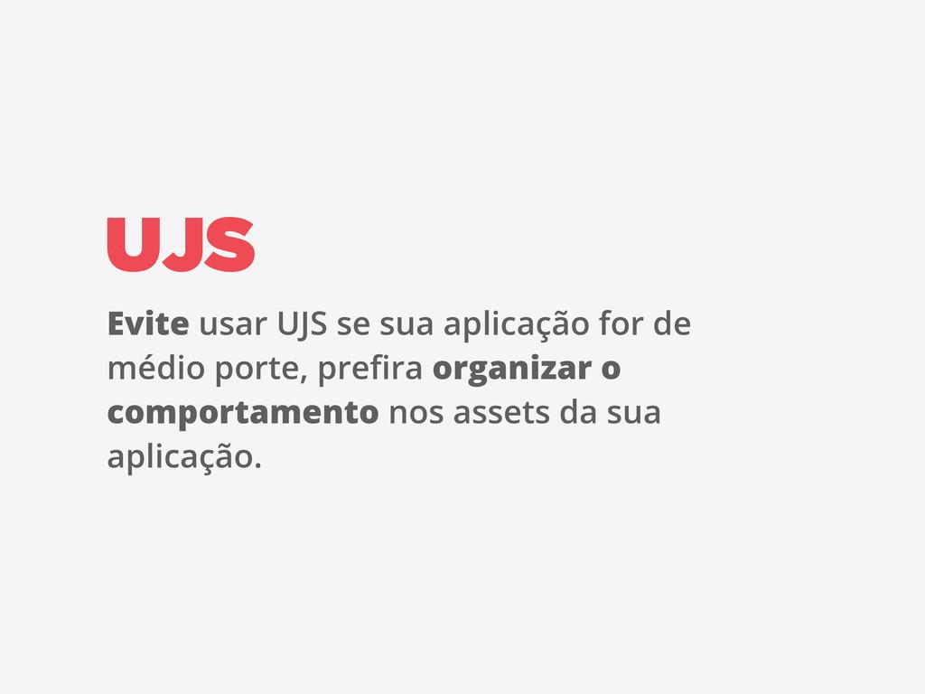 UJS Evite usar UJS se sua aplicação for de médi...